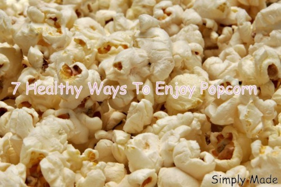7 Healthy Ways To Enjoy Popcorn